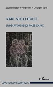 Aline Caillet et Christophe Genin - Genre, sexe et égalité - Etude critique de nos rôles sociaux.
