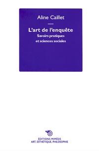 Aline Caillet - L'art de l'enquête - Savoirs pratiques et sciences sociales.