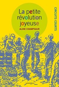 Aline Champsaur - La petite révolution joyeuse - Circuits courts.