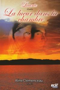 Aline Clémenceau - Laurie Tome 1 : La lueur dans la chambre.