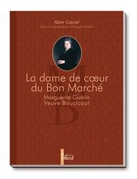 Aline Couret - La dame de coeur du Bon Marché - Marguerite Guérin veuve Boucicaut.
