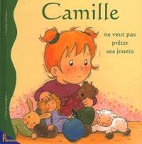 Aline de Pétigny et Nancy Delvaux - Camille ne veut pas prêter ses jouets.