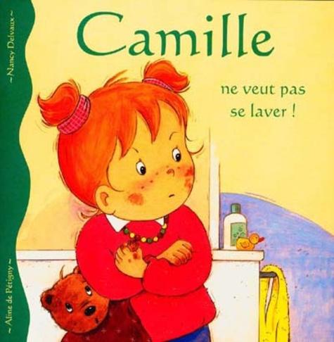 Aline de Pétigny et Nancy Delvaux - Camille ne veut pas se laver !.