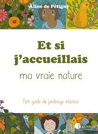 Aline de Pétigny - Et si j'accueillais ma vraie nature - Petit guide de jardinage intérieur.
