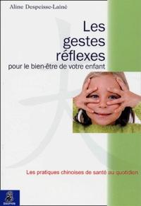 Aline Despeisse-Lainé - Les gestes réflexes pour le bien-être de votre enfant.