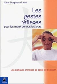 Aline Despeisse-Lainé - Les gestes réflexes pour les maux de tous les jours.
