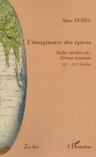 Aline Durel - L'imaginaire des épices - Italie médiévale, Orient lointain.