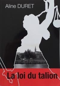 Aline Duret - La loi du talion.