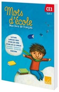 Aline El Adrham et Catherine Carreiro-Dubois - Français CE1 Cycle 2 Mots d'école - Mon livre de français.