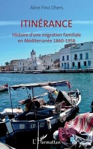 Aline Fino-Dhers - Itinérance - Histoire d'une migration familiale en Méditerranée 1860-1958.