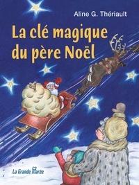 Aline G. Thériault - La clé magique du père Noël.