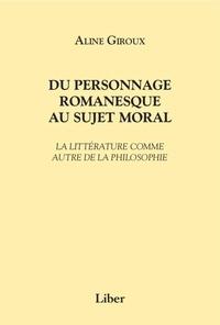 Aline Giroux - Du personnage romanesque au sujet moral - La littérature comme autre de la philosophie.