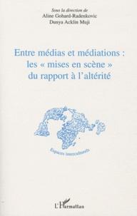 """Aline Gohard-Radenkovic et Dunya Acklin Muji - Entre médias et médiations : les """"mises en scène"""" du rapport à l'altérité."""