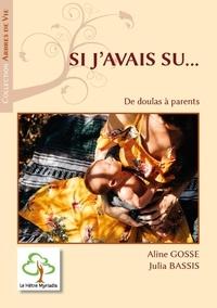 Aline Gosse et Julia Bassis - Si j'avais su... - De doulas à parents.