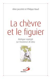 Aline Jaccottet et Philippe Baud - La chèvre et le figuier - Dialogue espiègle sur l'existence de Dieu.