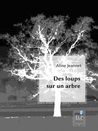 Aline Jeannet - Des loups sur un arbre.