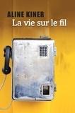Aline Kiner - La vie sur le fil.