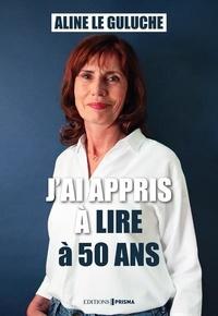 Aline Le Guluche - J'ai appris à lire à 50 ans.