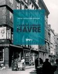 Aline Lemonnier-Mercier - Le Havre pour mémoire - Le livre noir de l'habitat disparu.