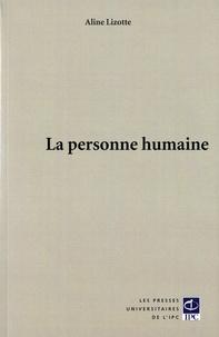 Aline Lizotte - La personne humaine.