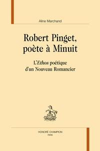 Aline Marchand - Robert Pinget, poète à Minuit - L'Ethos poétique d'un nouveau romancier.