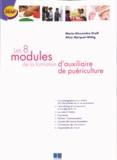 Aline Marquet et Maria-Alexandra Groff - Les 8 modules de la formation d'auxiliaire de puériculture.