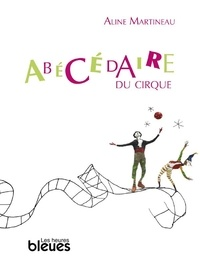 Aline Martineau - Abécédaire du cirque.