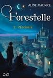 Aline Maurice - Forestelle  : Forestelle - Tome 2 - Preciosie.