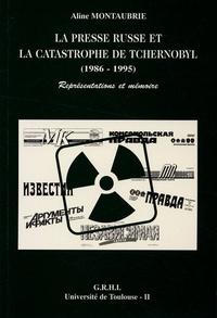 Aline Montaubrie - La presse russe et la catastrophe de Tchernobyl (1986-1995) - Représentations et mémoire.
