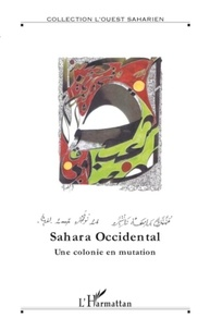 Aline Pailler et Philippe Riche - Sahara occidental, une colonie en mutation.