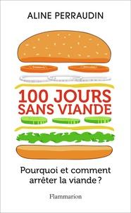 Aline Perraudin - 100 jours sans viande - Pourquoi et comment arrêter la viande ?.