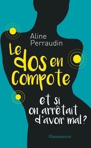 Aline Perraudin - Le dos en compote - Et si on arrêtait d'avoir mal ?.