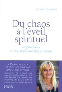 Livres de téléchargement électronique Du chaos à l'éveil spirituel  - Le parcours d'un médium hors norme en francais PDB DJVU par Aline Peugeot