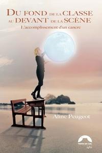 Aline Peugeot - Du fond de la classe au devant de la scène - L'accomplissement d'un cancre.