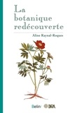 Aline Raynal-Roques - La botanique redécouverte.