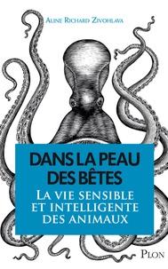 Dans la peau des bêtes- La vie sensible et intelligente des animaux - Aline Richard Zivohlava pdf epub