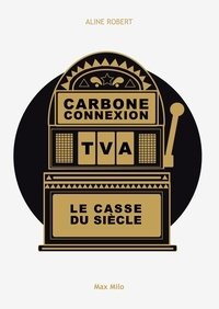 Aline Robert - Carbone connexion - Le casse du siècle.
