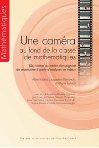 Aline Robert et Jacqueline Penninckx - Une caméra au fond de la classe de mathématiques - (Se) former au métier d'enseignant du secondaire à partir d'analyses de vidéos.