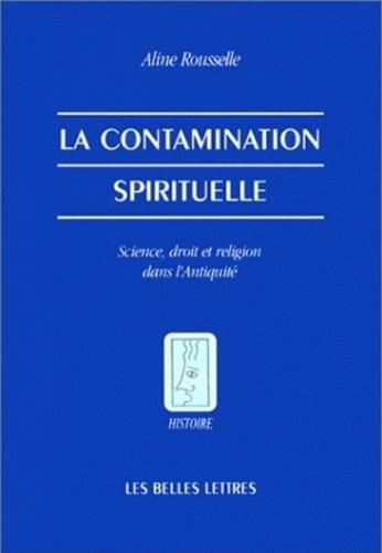 Aline Rousselle - La contamination spirituelle - Science, droit et religion dans l'Antiquité.