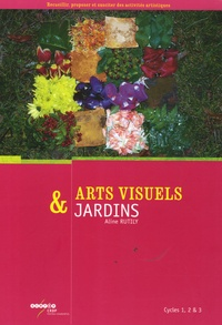 Aline Rutily - Arts visuels et jardins Cycles 1 , 2 et 3.