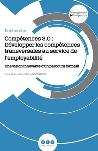 Téléchargez des ebooks pour kindle Compétences 3.0 : développer les compétences transversales au service de l'employabilité  - Une vision innovante d'un parcours formatif PDF CHM ePub par Aline Scouarnec 9791094033265