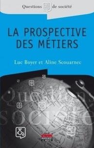 Aline Scouarnec et Luc Boyer - La prospective des métiers.