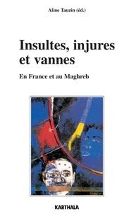 Aline Tauzin - Insultes, injures et vannes - En France et au Maghreb.
