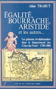 Aline Trabut et Alain Croix - Égalité, Bourrache, Aristide et les autres... - Les prénoms révolutionnaires dans le département des Côtes-du-Nord, 1789-1800.