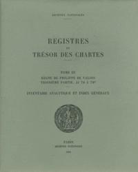 Registres du trésor des Chartes - Tome 3, Règne de Philippe de Valois, 3e partie, JJ 76 à 79B - Inventaire analytique et index généraux.pdf