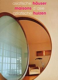 Aline Weil et  Collectif - Maisons d'Asie : Asiatische häuser : Aziatische huizen.