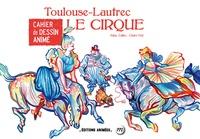Aline Zalko et Claire Faÿ - Toulouse-Lautrec - Le cirque.