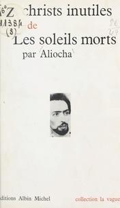 Aliocha - Les Christs inutiles - Suivi de Les soleils morts.