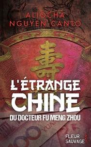Aliocha Nguyen Canto - L'étrange Chine du docteur Fu Meng Zhou.