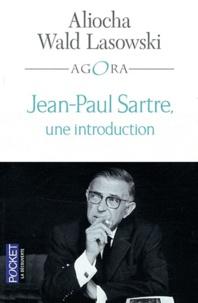 Aliocha Wald Lasowski - Jean-Paul Sartre, une introduction.